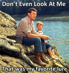 Don't even look at me.  That was my favorite lure.  Funny Fishing Meme