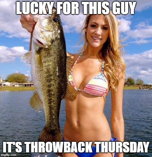 Lucky for this guy it's throwback Thursday!  Fishing Meme.
